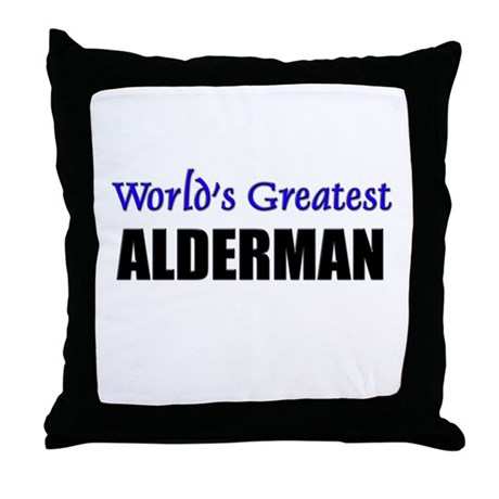 Worlds Greatest ALDERMAN Throw Pillow