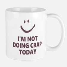 Not Doing Crap Today Mugs