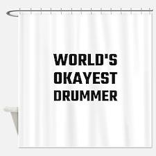 World's Okayest Drummer Shower Curtain