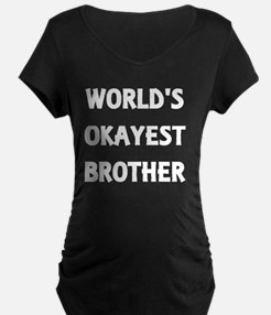 World's Okayest Brother Maternity T-Shirt