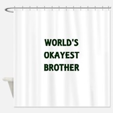 World's Okayest Brother Shower Curtain