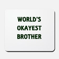 World's Okayest Brother Mousepad