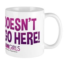 Mean Girls - Doesn't Even Go Here Mug