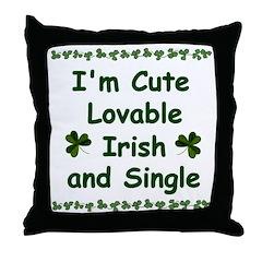 Cute, Lovable, Irish & Single Throw Pillow