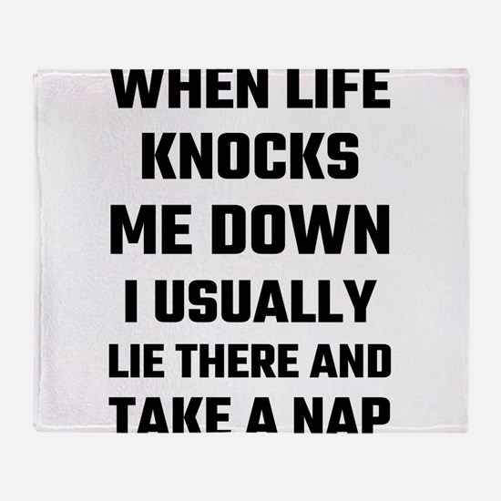 When Life Knocks Me Down I Usually N Throw Blanket