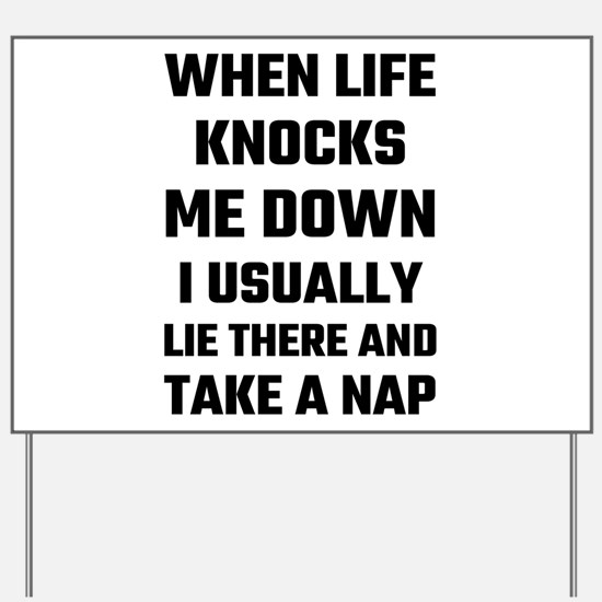 When Life Knocks Me Down I Usually Nap Yard Sign