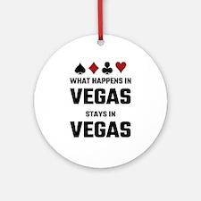 What Happens In Vegas Stays In Vega Round Ornament