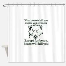 What doesn't kill you make you stro Shower Curtain