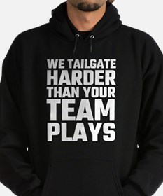 We Tailgate Harder Than Your Team Pl Hoodie