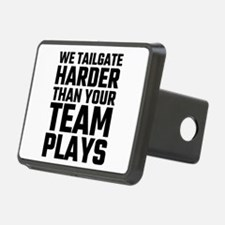 We Tailgate Harder Than Yo Hitch Cover
