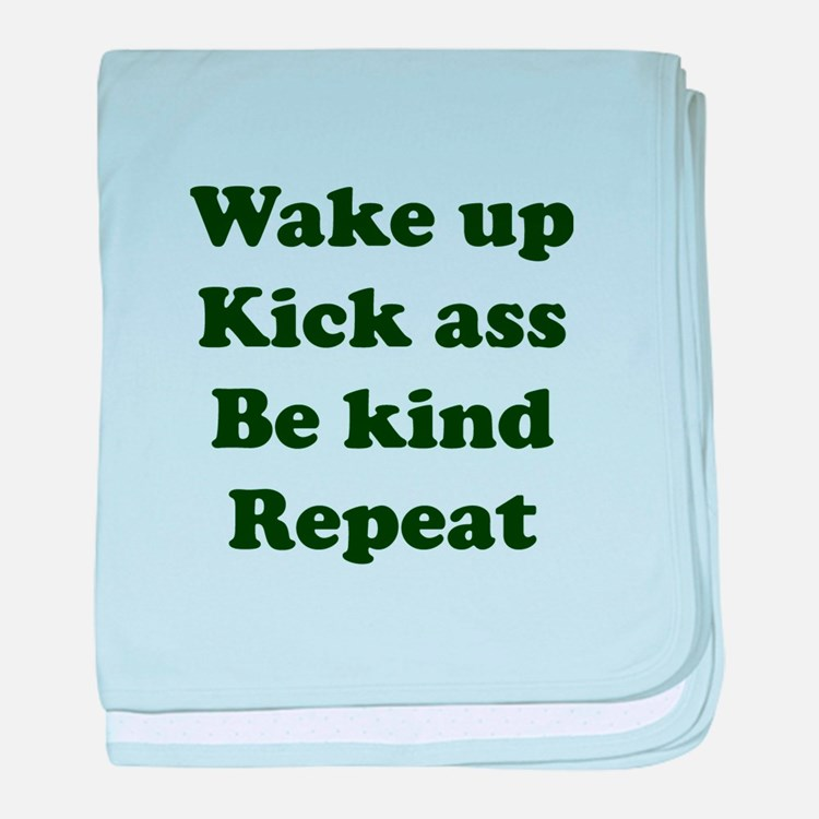 Wake Up Kick Ass Be Kind Repeat baby blanket
