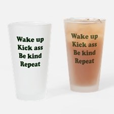 Wake Up Kick Ass Be Kind Repeat Drinking Glass