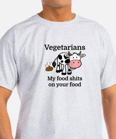 Vegetarians My Food Shits On Your Food T-Shirt