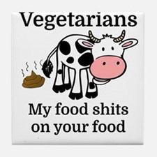 Vegetarians My Food Shits On Your Foo Tile Coaster