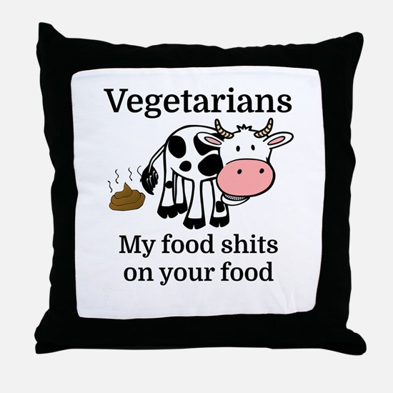 Vegetarians My Food Shits On Your Foo Throw Pillow
