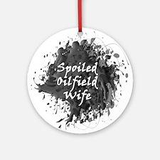 Spoiled Oilfield Wife Oil Splash Round Ornament