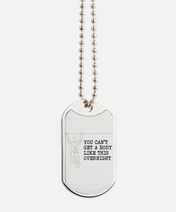 YOU CANT GET A BODY LIKE THIS OVERNIGHT Dog Tags