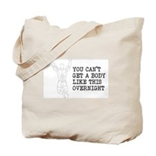 YOU CANT GET A BODY LIKE THIS OVERNIGHT Tote Bag