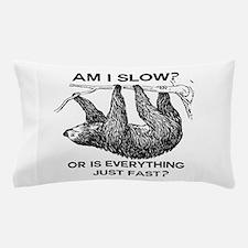 Sloth Am I Slow? Pillow Case