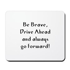 Be Brave, Drive Ahead and alw Mousepad