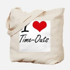 I love Time-Outs Tote Bag