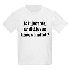 Jesus had a Mullet? T-Shirt