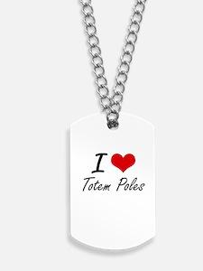 I love Totem Poles Dog Tags