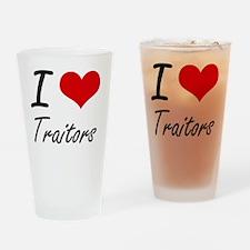 I love Traitors Drinking Glass