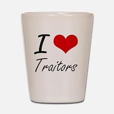 I love Traitors Shot Glass