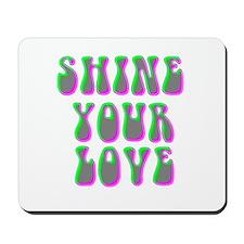 Shine Your Love Mousepad
