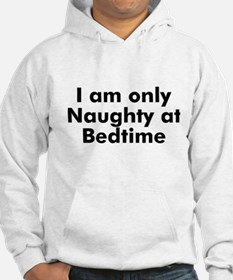 I am only Naughty at Bedtime Hoodie