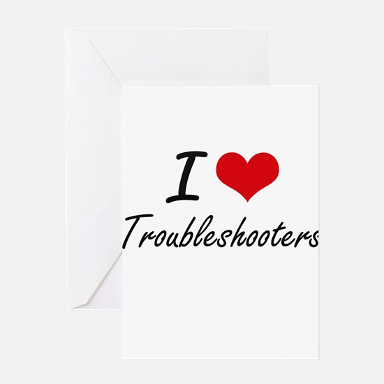 I love Troubleshooters Greeting Cards