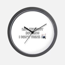 LIFE WITHOUT BOWLING -  I DON'T THINK S Wall Clock