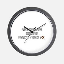 LIFE WITHOUT DONUTS - I DON'T THINK SO! Wall Clock