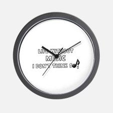 LIFE WITHOUT MUSIC - I DON'T THINK SO. Wall Clock