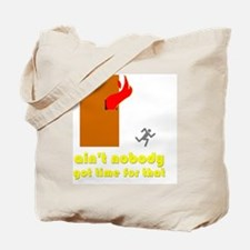 Unique Ain%27t nobody got time for that Tote Bag