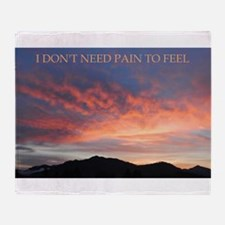 I Don't Need Pain To Feel Throw Blanket