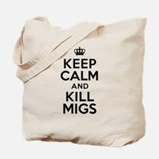 Keep Calm Kill Migs Tote Bag