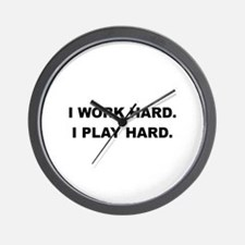 I Work Hard. I Play Hard. Wall Clock