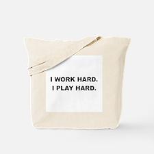 I Work Hard. I Play Hard. Tote Bag