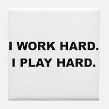 I Work Hard. I Play Hard. Tile Coaster