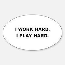 I Work Hard. I Play Hard. Oval Decal