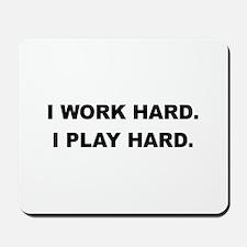 I Work Hard. I Play Hard. Mousepad
