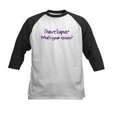 I have Lupus. What's your excuse? Tee