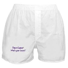 I have Lupus. What's your excuse? Boxer Shorts