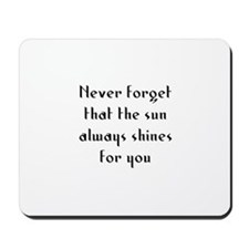 Never forget that the sun alw Mousepad