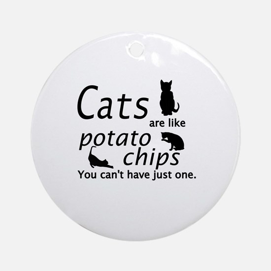 CATS ARE LIKE POTATO CHIPS... Round Ornament