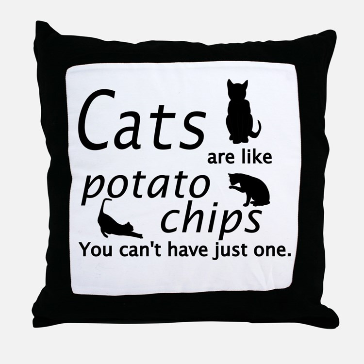 CATS ARE LIKE POTATO CHIPS... Throw Pillow