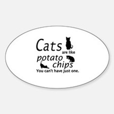 CATS ARE LIKE POTATO CHIPS... Decal