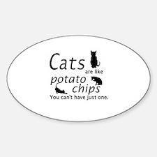 CATS ARE LIKE POTATO CHIPS... Sticker (Oval)